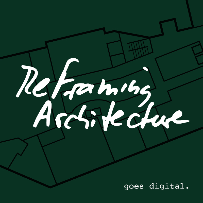ReFraming Architecture goes digital.